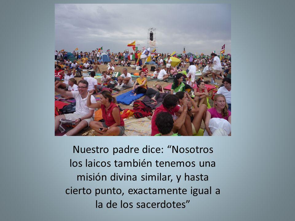 Nuestro padre dice: Nosotros los laicos también tenemos una misión divina similar, y hasta cierto punto, exactamente igual a la de los sacerdotes