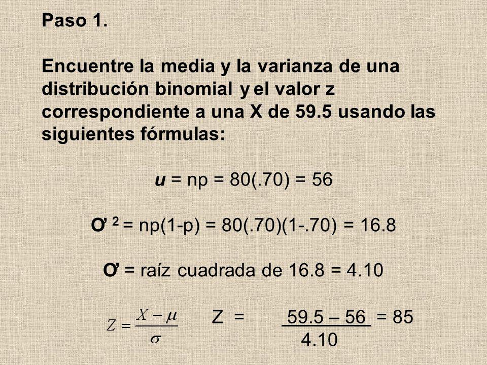 Paso 1. Encuentre Ia media y Ia varianza de una distribución binomial y el valor z correspondiente a una X de 59.5 usando Ias siguientes fórmuIas: