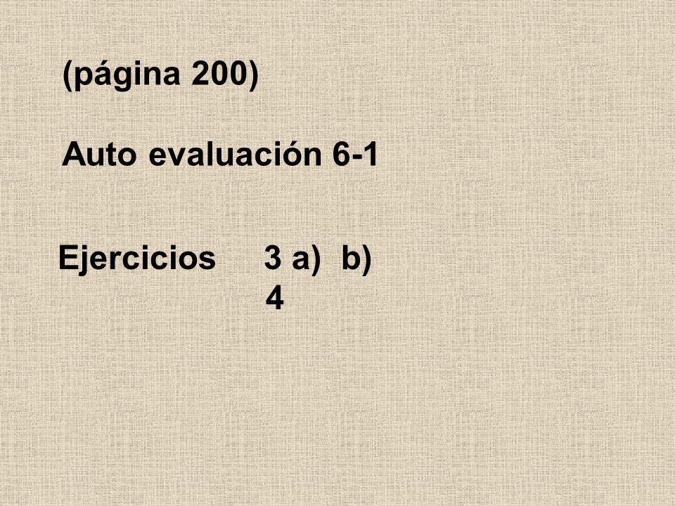 (página 200) Auto evaluación 6-1 Ejercicios 3 a) b) 4
