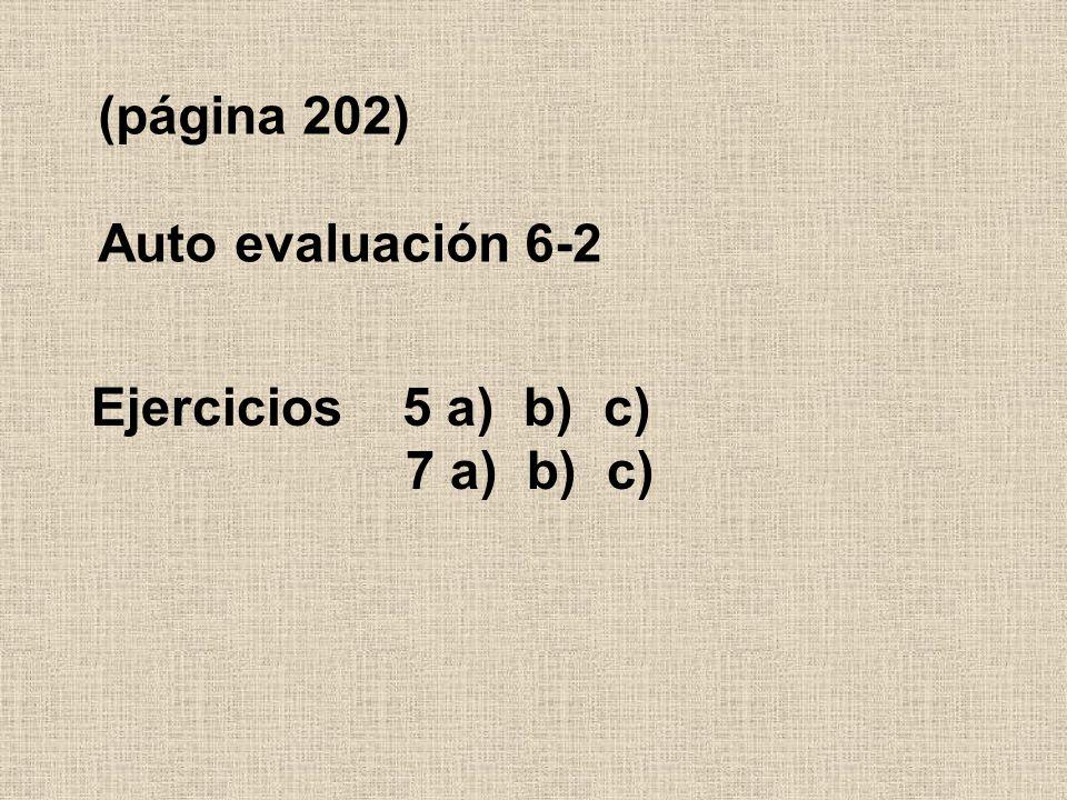 (página 202) Auto evaluación 6-2 Ejercicios 5 a) b) c) 7 a) b) c)