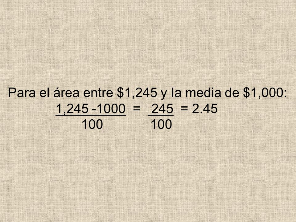 Para el área entre $1,245 y Ia media de $1,000: