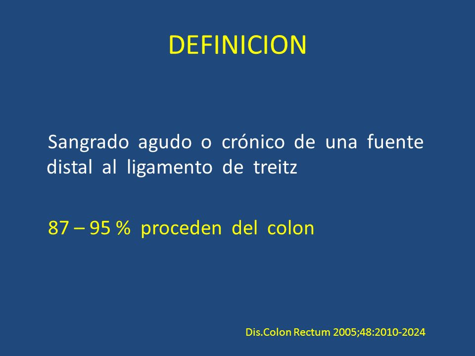 DEFINICION Sangrado agudo o crónico de una fuente distal al ligamento de treitz 87 – 95 % proceden del colon