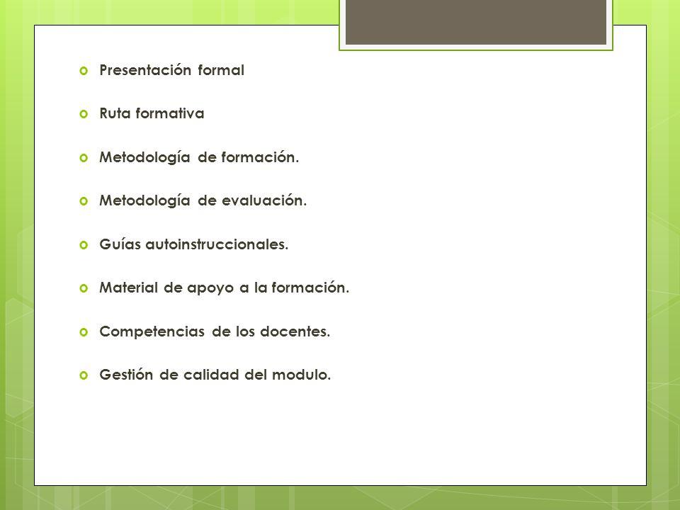Presentación formal Ruta formativa. Metodología de formación. Metodología de evaluación. Guías autoinstruccionales.