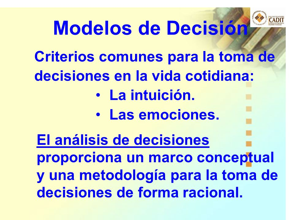 Modelos de Decisión Criterios comunes para la toma de decisiones en la vida cotidiana: La intuición.