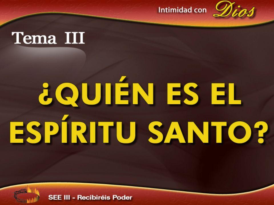 Intimidad con Dios Tema III ¿QUIÉN ES EL ESPÍRITU SANTO SEE III – Recibiréis Poder