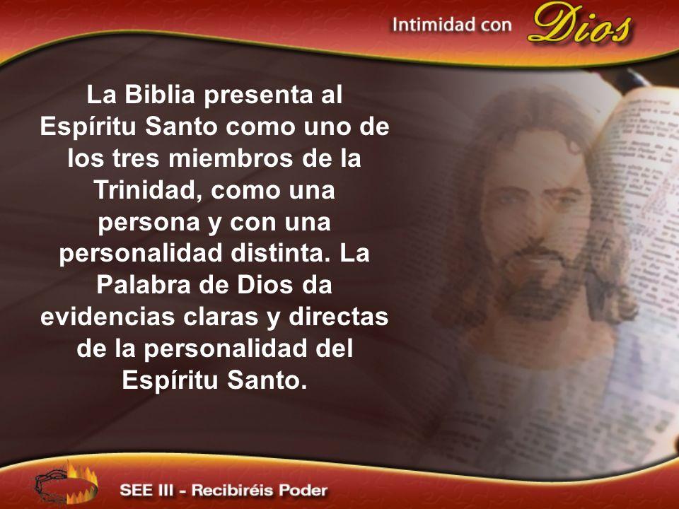 La Biblia presenta al Espíritu Santo como uno de los tres miembros de la Trinidad, como una persona y con una personalidad distinta. La Palabra de Dios da evidencias claras y directas de la personalidad del Espíritu Santo.