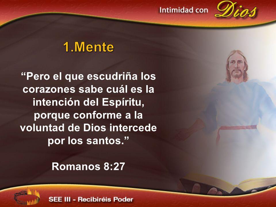 Mente Pero el que escudriña los corazones sabe cuál es la intención del Espíritu, porque conforme a la voluntad de Dios intercede por los santos.