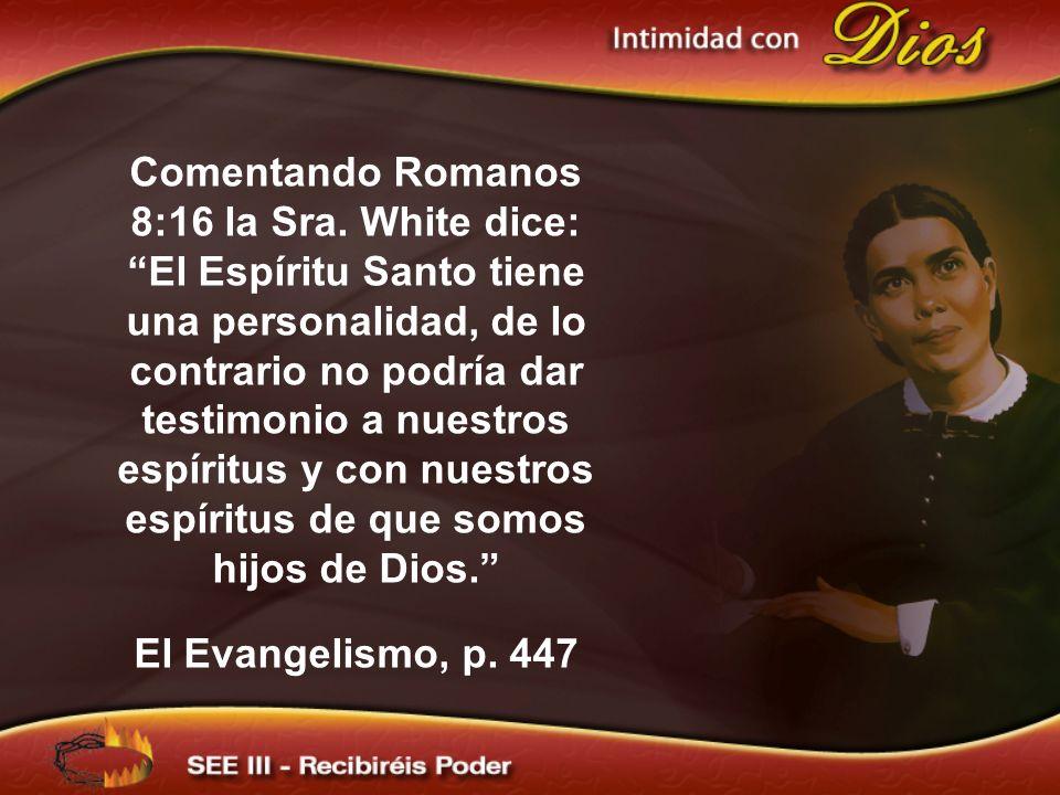 Comentando Romanos 8:16 la Sra. White dice: