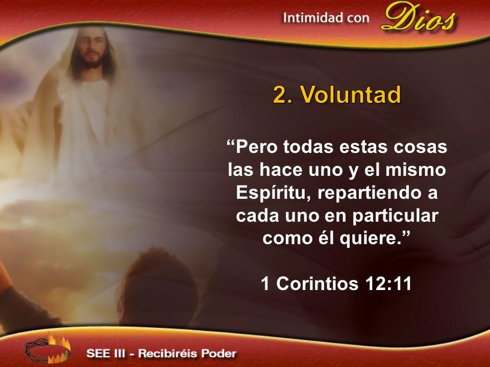 2. Voluntad Pero todas estas cosas las hace uno y el mismo Espíritu, repartiendo a cada uno en particular como él quiere.