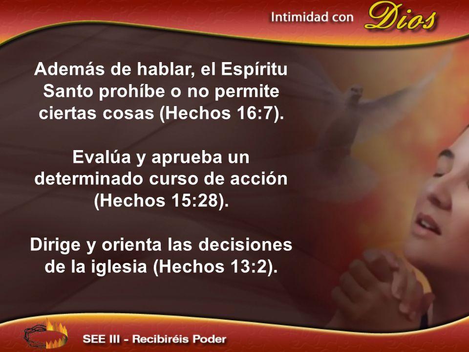Evalúa y aprueba un determinado curso de acción (Hechos 15:28).