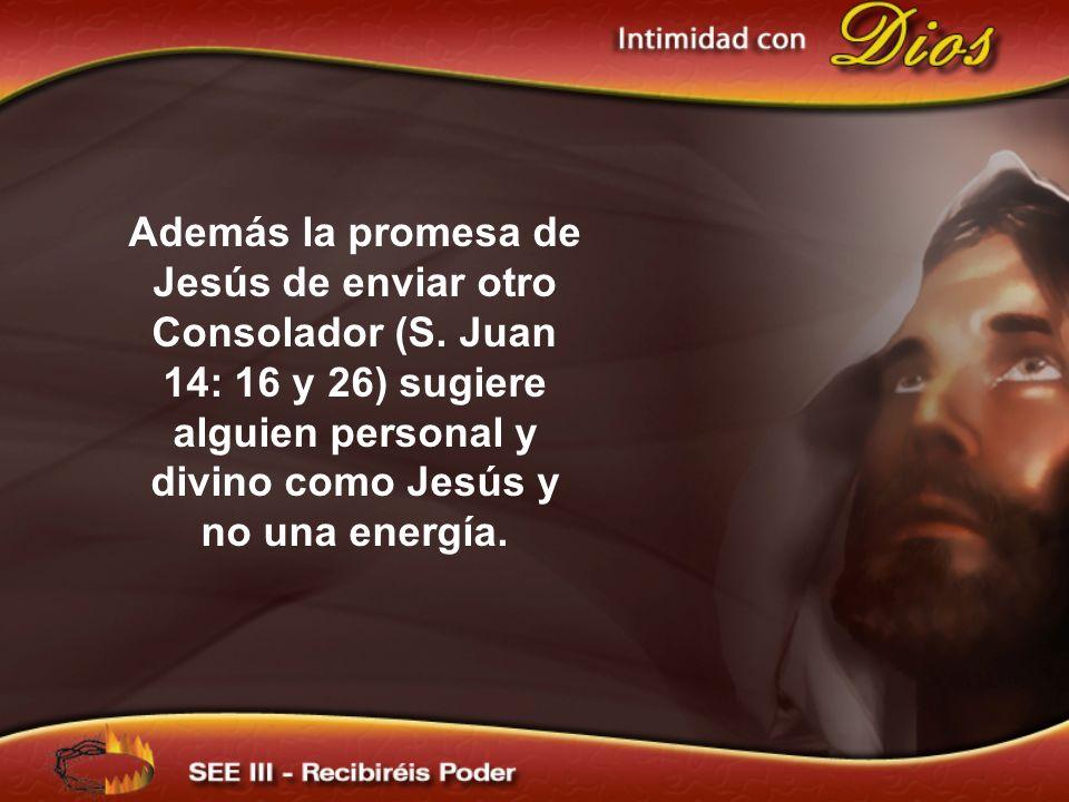 Además la promesa de Jesús de enviar otro Consolador (S