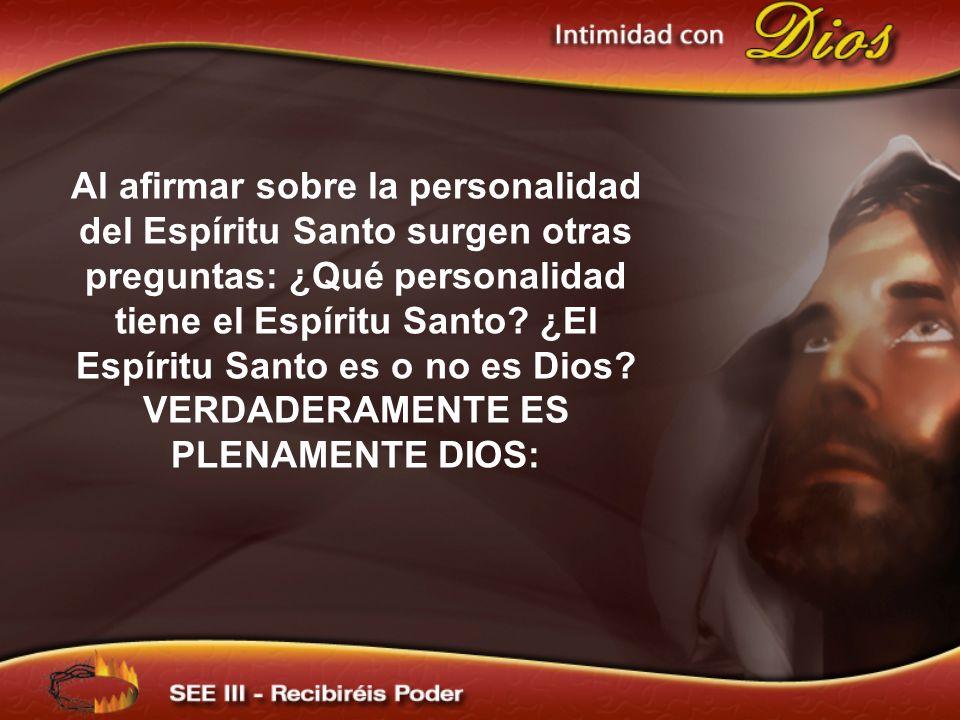 Al afirmar sobre la personalidad del Espíritu Santo surgen otras preguntas: ¿Qué personalidad tiene el Espíritu Santo ¿El Espíritu Santo es o no es Dios VERDADERAMENTE ES PLENAMENTE DIOS: