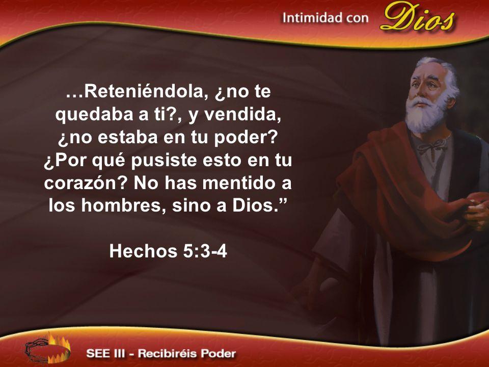 …Reteniéndola, ¿no te quedaba a ti , y vendida, ¿no estaba en tu poder ¿Por qué pusiste esto en tu corazón No has mentido a los hombres, sino a Dios.