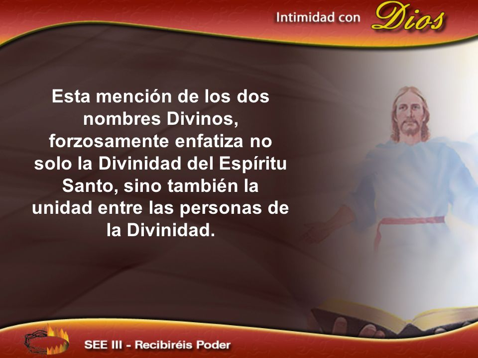 Esta mención de los dos nombres Divinos, forzosamente enfatiza no solo la Divinidad del Espíritu Santo, sino también la unidad entre las personas de la Divinidad.