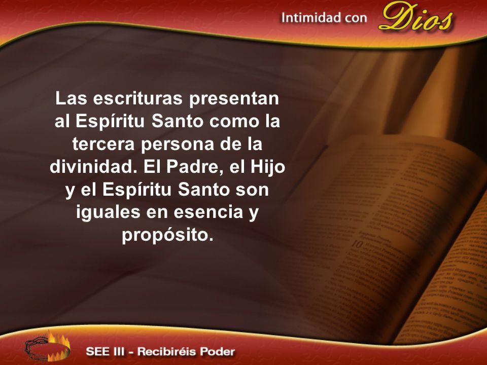 Las escrituras presentan al Espíritu Santo como la tercera persona de la divinidad. El Padre, el Hijo y el Espíritu Santo son iguales en esencia y propósito.