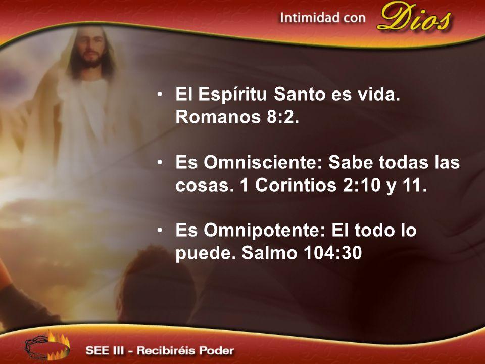 El Espíritu Santo es vida. Romanos 8:2.