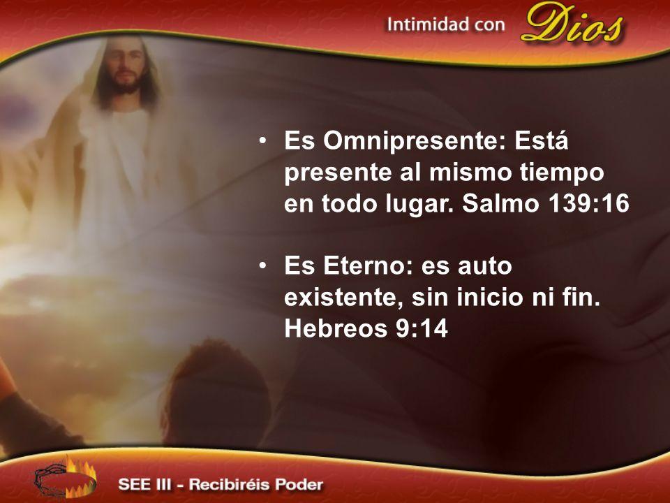 Es Eterno: es auto existente, sin inicio ni fin. Hebreos 9:14