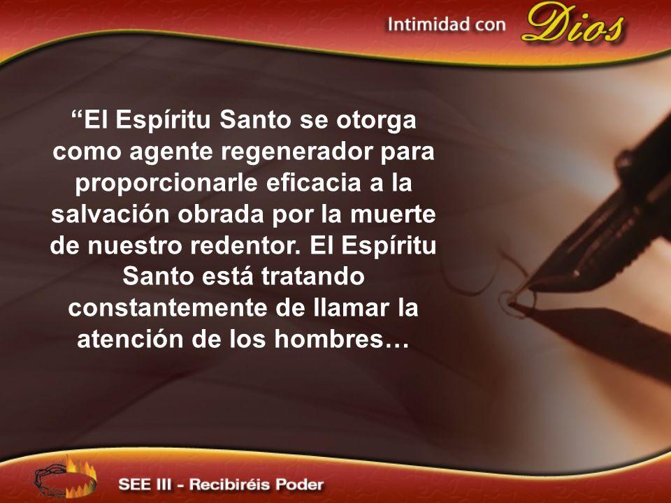 El Espíritu Santo se otorga como agente regenerador para proporcionarle eficacia a la salvación obrada por la muerte de nuestro redentor. El Espíritu Santo está tratando constantemente de llamar la atención de los hombres…
