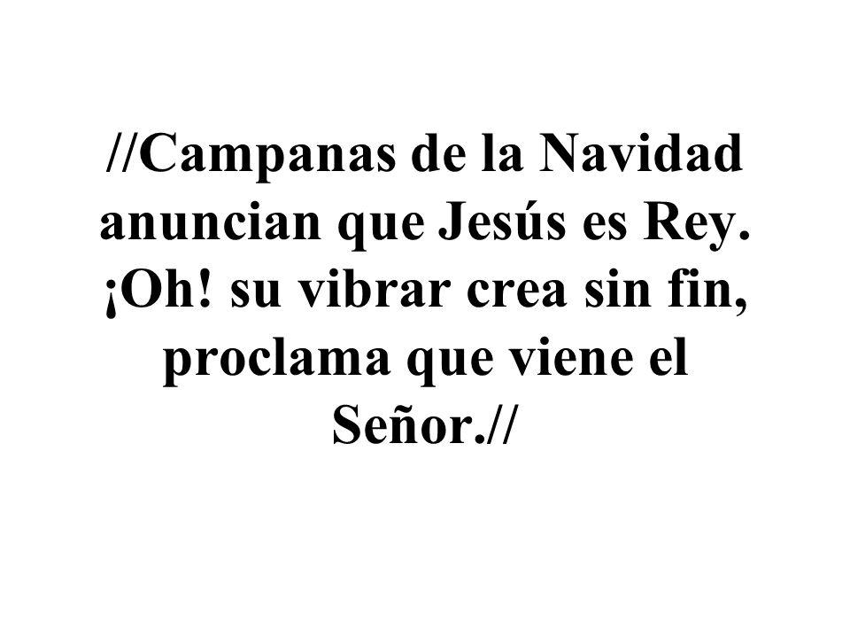 //Campanas de la Navidad anuncian que Jesús es Rey. ¡Oh