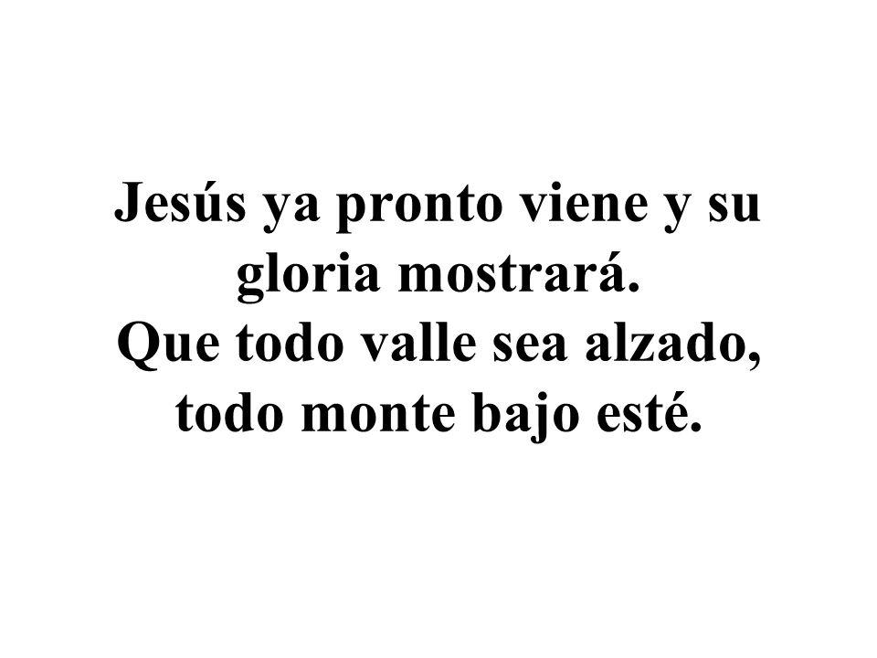 Jesús ya pronto viene y su gloria mostrará