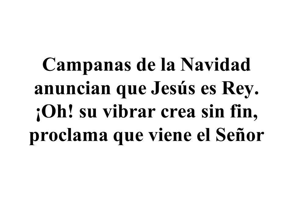 Campanas de la Navidad anuncian que Jesús es Rey. ¡Oh