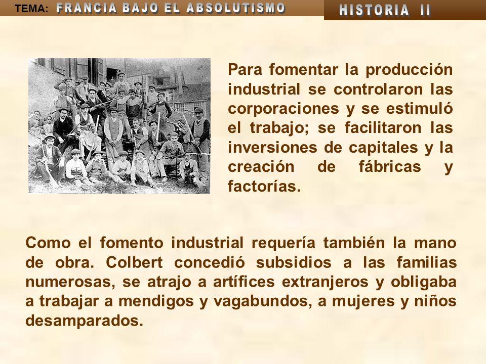 Para fomentar la producción industrial se controlaron las corporaciones y se estimuló el trabajo; se facilitaron las inversiones de capitales y la creación de fábricas y factorías.
