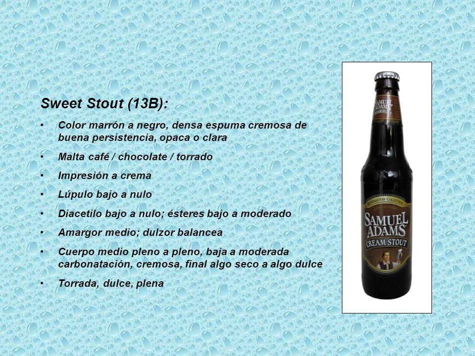 Sweet Stout (13B): Color marrón a negro, densa espuma cremosa de buena persistencia, opaca o clara.