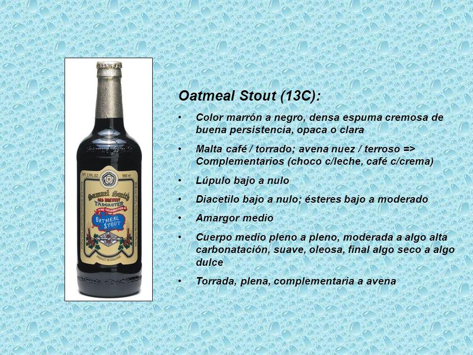 Oatmeal Stout (13C): Color marrón a negro, densa espuma cremosa de buena persistencia, opaca o clara.