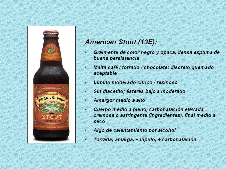 American Stout (13E): Gralmente de color negro y opaca, densa espuma de buena persistencia.