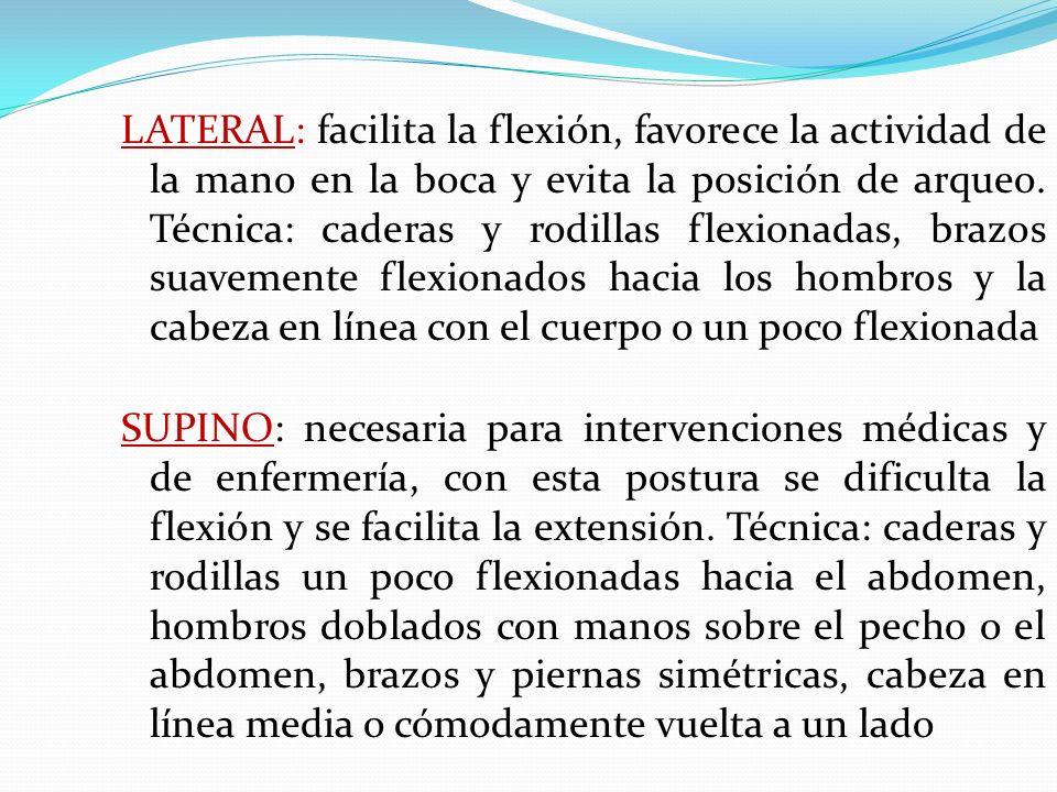 LATERAL: facilita la flexión, favorece la actividad de la mano en la boca y evita la posición de arqueo. Técnica: caderas y rodillas flexionadas, brazos suavemente flexionados hacia los hombros y la cabeza en línea con el cuerpo o un poco flexionada