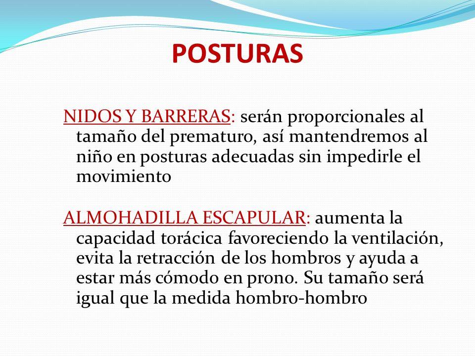 POSTURAS NIDOS Y BARRERAS: serán proporcionales al tamaño del prematuro, así mantendremos al niño en posturas adecuadas sin impedirle el movimiento