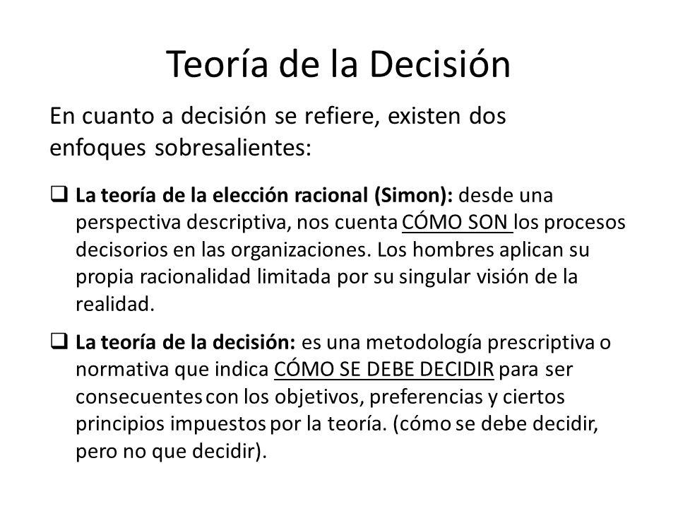 Teoría de la Decisión En cuanto a decisión se refiere, existen dos enfoques sobresalientes: