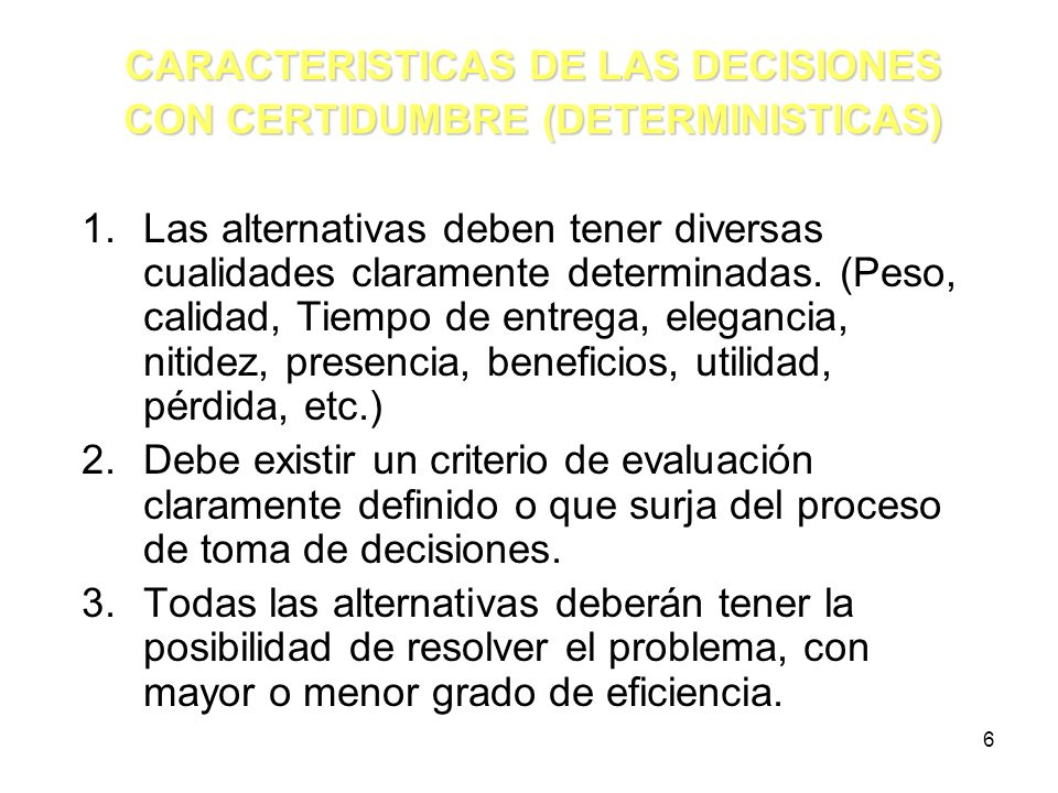 CARACTERISTICAS DE LAS DECISIONES CON CERTIDUMBRE (DETERMINISTICAS)