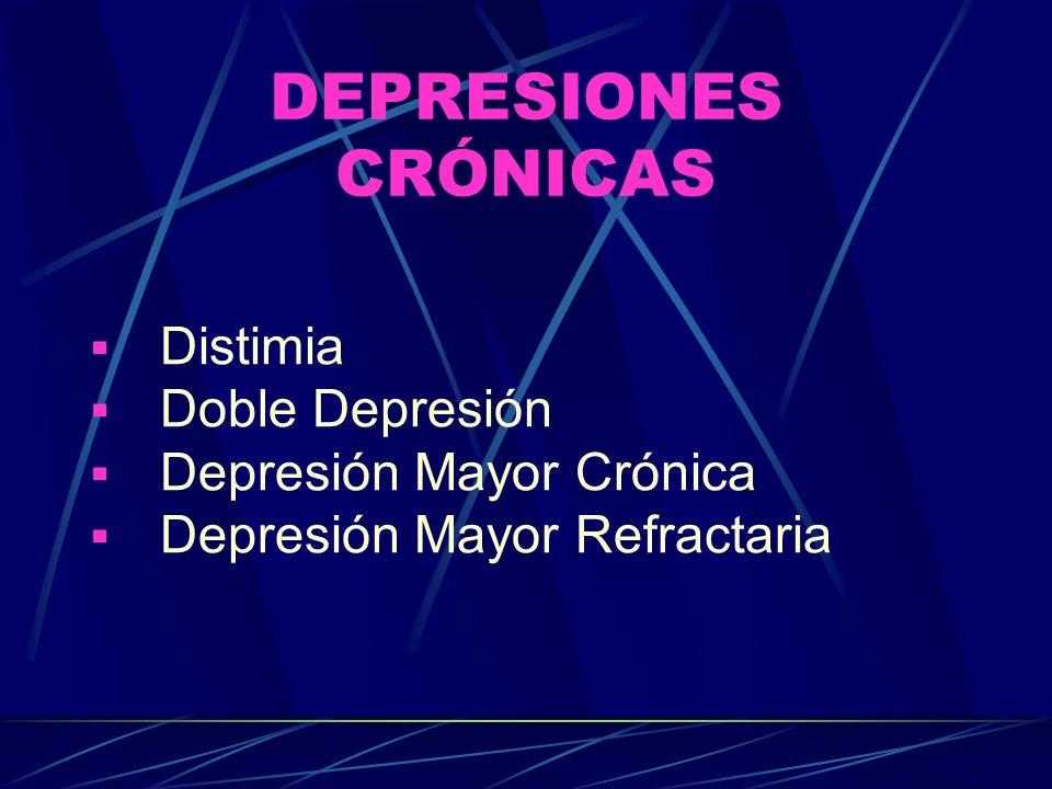DEPRESIONES CRÓNICAS Distimia Doble Depresión Depresión Mayor Crónica