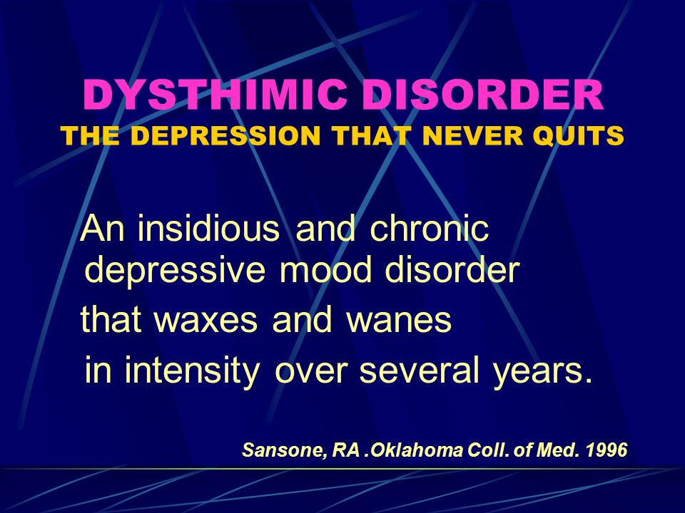 DYSTHIMIC DISORDER THE DEPRESSION THAT NEVER QUITS