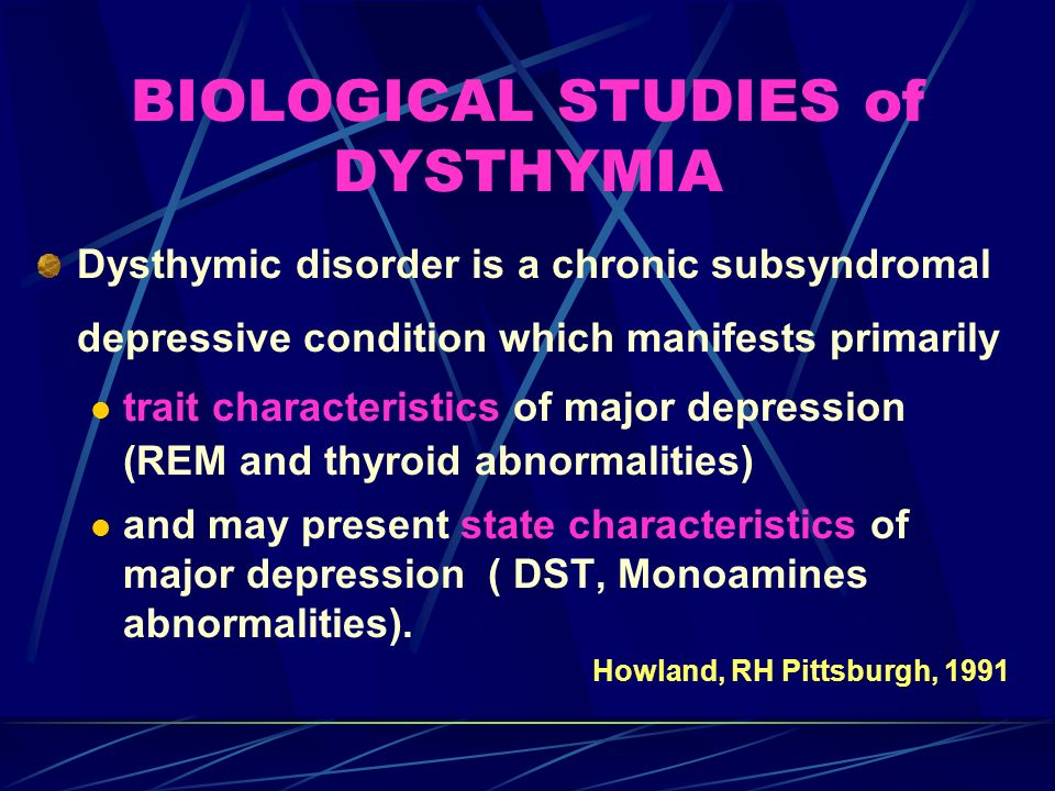 BIOLOGICAL STUDIES of DYSTHYMIA