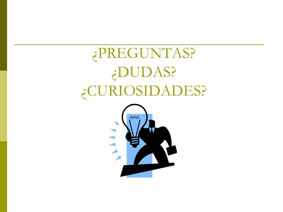 ¿PREGUNTAS ¿DUDAS ¿CURIOSIDADES