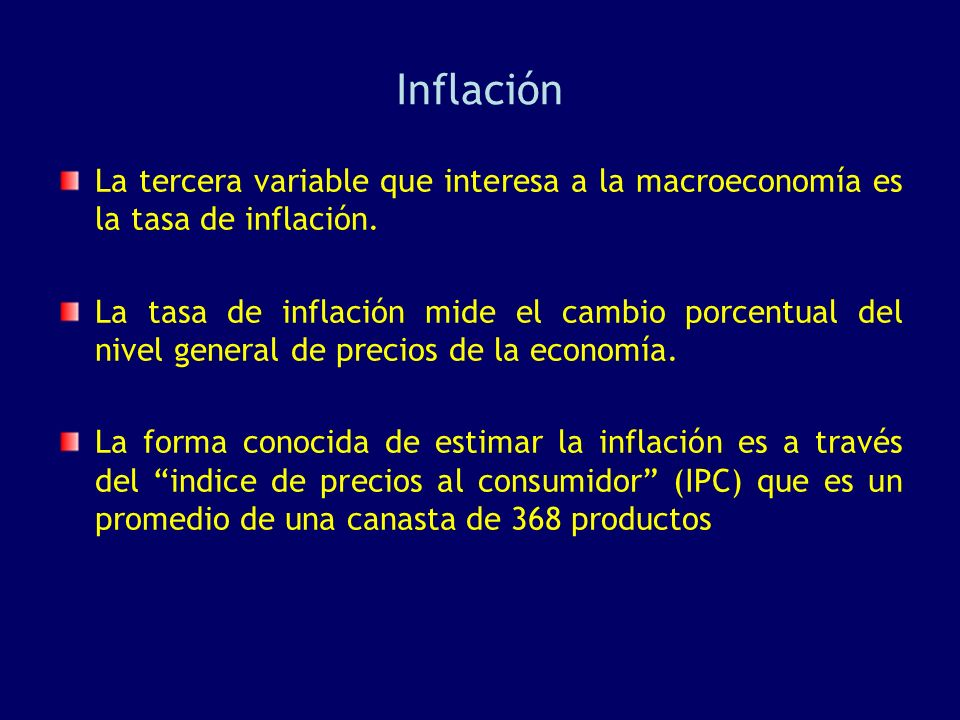 Inflación La tercera variable que interesa a la macroeconomía es la tasa de inflación.
