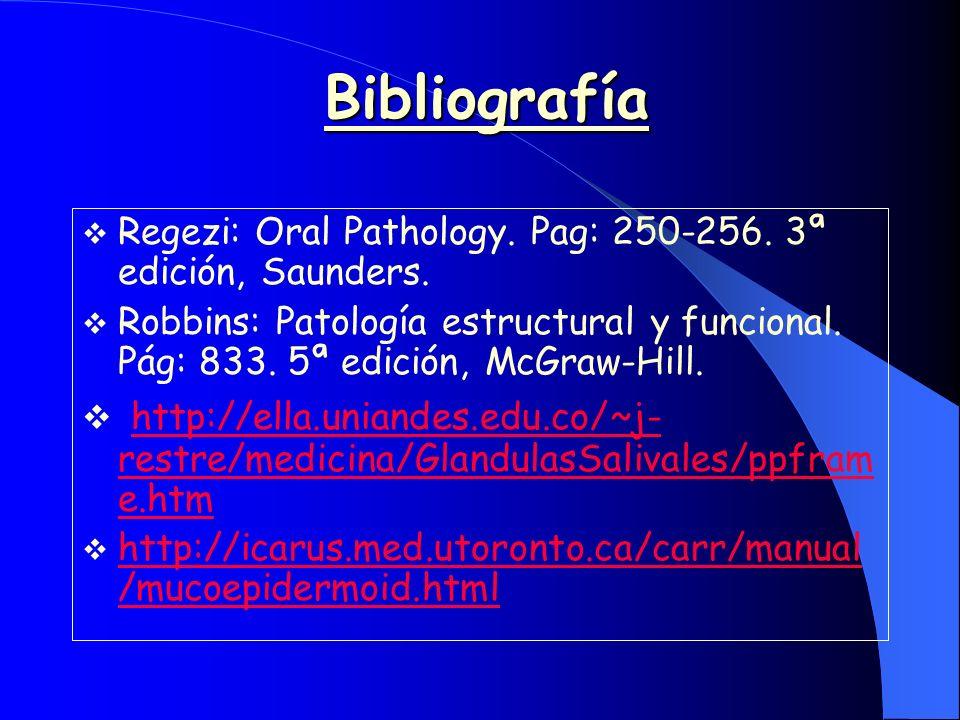 Bibliografía Regezi: Oral Pathology. Pag: 250-256. 3ª edición, Saunders.