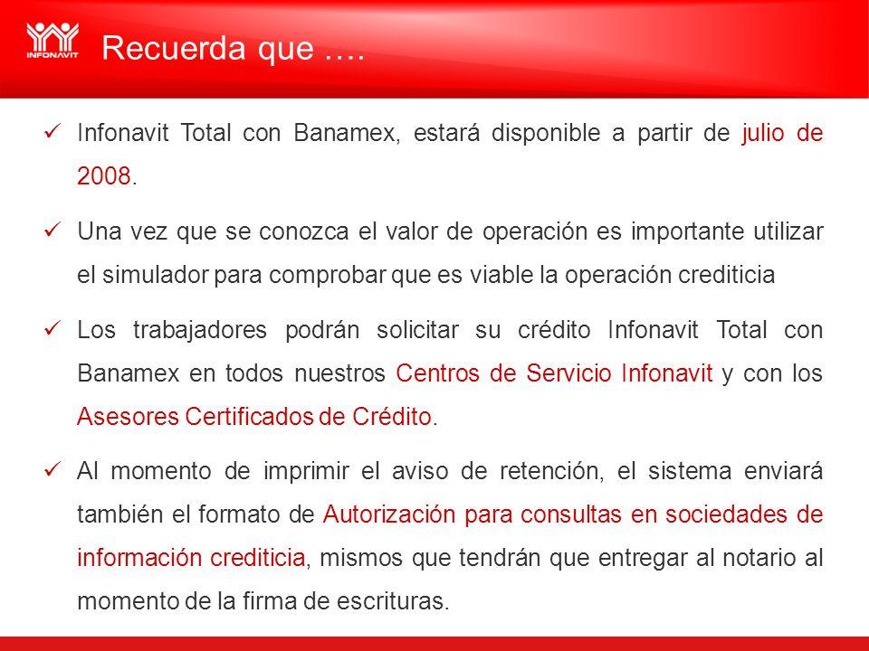 Recuerda que …. Infonavit Total con Banamex, estará disponible a partir de julio de 2008.