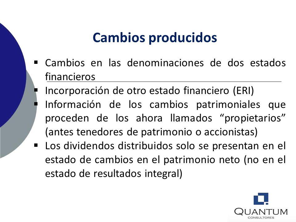 Cambios producidos Cambios en las denominaciones de dos estados financieros. Incorporación de otro estado financiero (ERI)