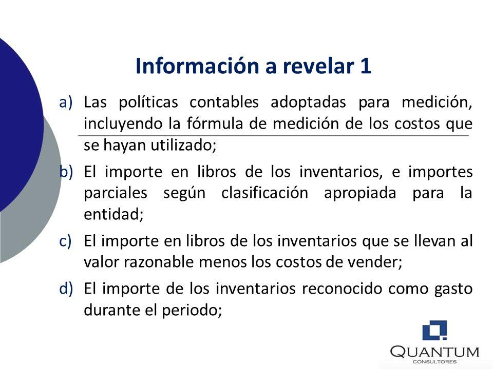 Información a revelar 1 Las políticas contables adoptadas para medición, incluyendo la fórmula de medición de los costos que se hayan utilizado;