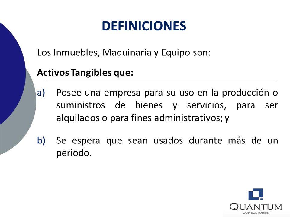 DEFINICIONES Los Inmuebles, Maquinaria y Equipo son: