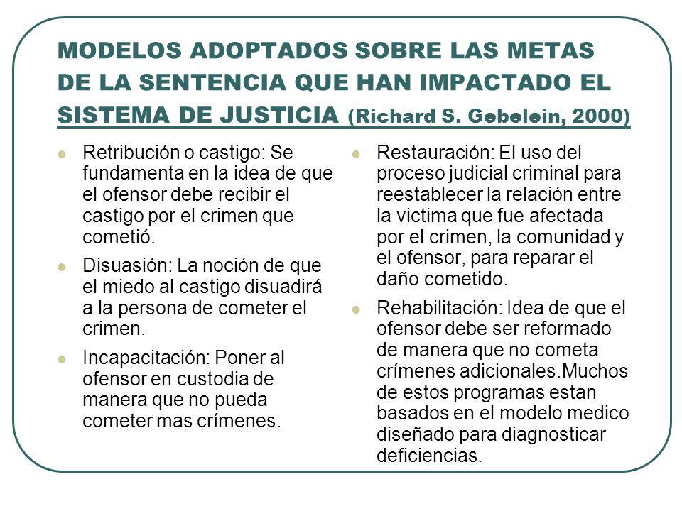 MODELOS ADOPTADOS SOBRE LAS METAS DE LA SENTENCIA QUE HAN IMPACTADO EL SISTEMA DE JUSTICIA (Richard S. Gebelein, 2000)