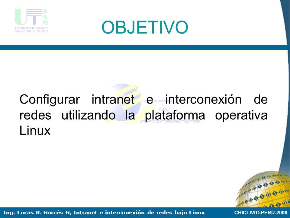 OBJETIVO Configurar intranet e interconexión de redes utilizando la plataforma operativa Linux