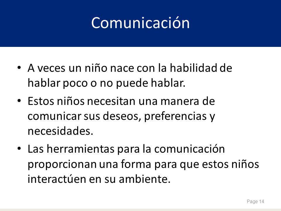 Comunicación A veces un niño nace con la habilidad de hablar poco o no puede hablar.