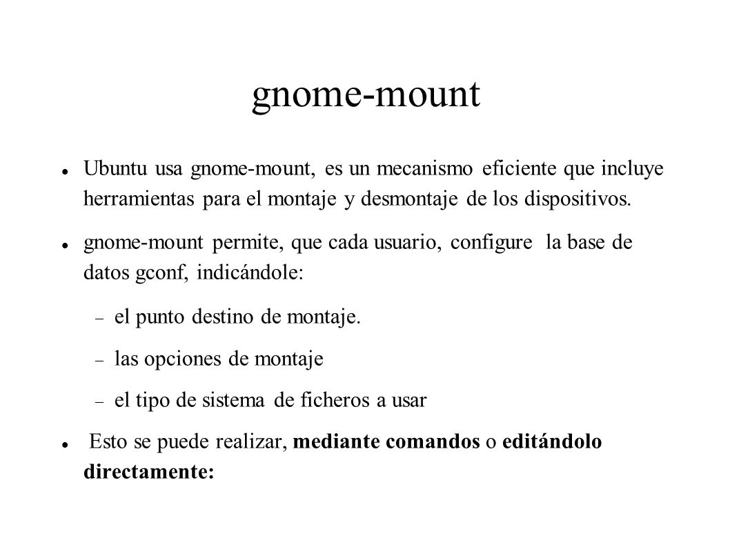 gnome-mount Ubuntu usa gnome-mount, es un mecanismo eficiente que incluye herramientas para el montaje y desmontaje de los dispositivos.