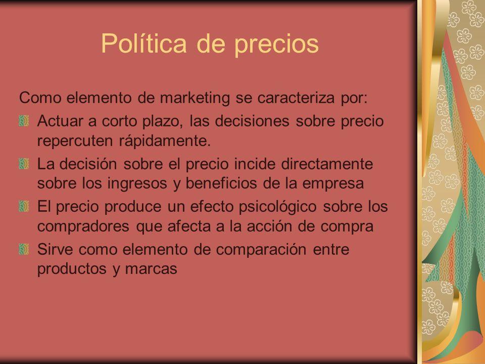 Política de precios Como elemento de marketing se caracteriza por: