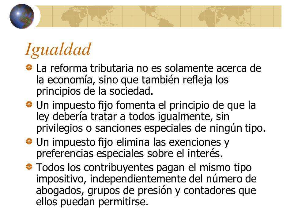 Igualdad La reforma tributaria no es solamente acerca de la economía, sino que también refleja los principios de la sociedad.