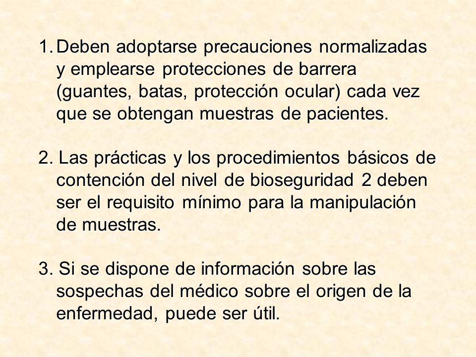 Deben adoptarse precauciones normalizadas y emplearse protecciones de barrera (guantes, batas, protección ocular) cada vez que se obtengan muestras de pacientes.